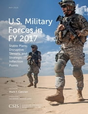 U.S. Military Forces in FY 2017 - Stable Plans, Disruptive Threats, and Strategic Inflection Points ebook by Cancian