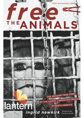 Free the Animals 20th Anniversary Edition - The Amazing True Story of the Animal Liberation Front in North America ebook by Ingrid Newkirk