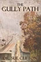 The Gully Path ebook by Dr. Sue  Clifton