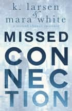 Missed Connection ebook by K Larsen,Mara White