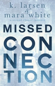 Missed Connection ebook by K Larsen, Mara White