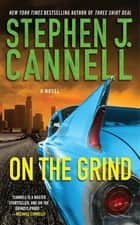 On the Grind - A Shane Scully Novel ebook by Stephen J. Cannell