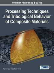 Processing Techniques and Tribological Behavior of Composite Materials ebook by Rajnesh Tyagi,J. Paulo Davim