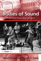 Bodies of Sound ebook by Susan C. Cook,Sherril Dodds