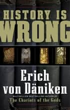 History Is Wrong ebook by Erich von Daniken