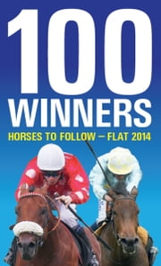 100 Winners Horses to Follow - Flat 2014 ebook by Rodney Pettinga