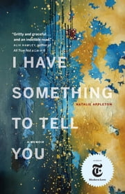 I Have Something to Tell You - A Memoir ebook by Natalie Appleton