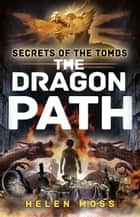 Secrets of the Tombs 2: The Dragon Path ebook by Helen Moss