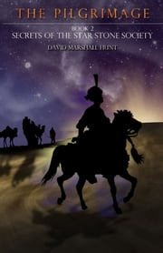The Pilgrimage - Book 2 Secrets of the Star Stone Society ebook by David Marshall Hunt