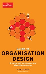 Guide to Organisation Design - Creating high-performing and adaptable enterprises ebook by Naomi Stanford, The Economist