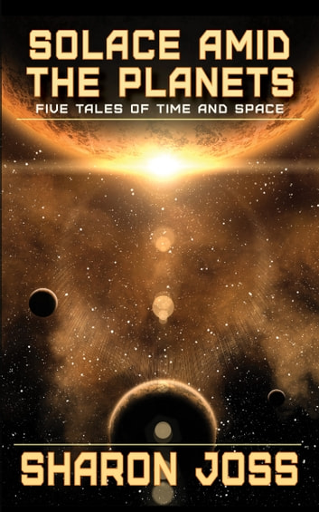Solace Amid the Planets - Five Tales of Time and Space ebook by Sharon Joss