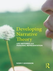 Developing Narrative Theory - Life Histories and Personal Representation ebook by Ivor F. Goodson