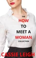 The How To Meet A Woman Collection ebook by Cassie Leigh