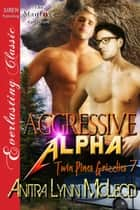 Aggressive Alpha ebook by Anitra Lynn McLeod