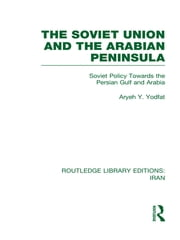 The Soviet Union and the Arabian Peninsula (RLE Iran D) ebook by Aryeh Yodfat