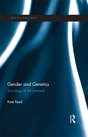 Gender and Genetics - Sociology of the Prenatal ebook by Kate Reed
