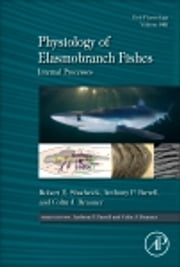 Physiology of Elasmobranch Fishes: Internal Processes ebook by Robert E. Shadwick,Anthony P. Farrell,Colin J. Brauner