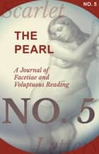 The Pearl - A Journal of Facetiae and Voluptuous Reading - No. 5 ebook by Various Authors