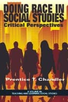 Doing Race in Social Studies - Critical Perspectives ebook by Prentice T. Chandler