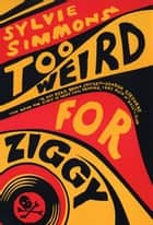 Too Weird for Ziggy ebook by Sylvie Simmons