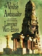 The Vondish Ambassador - A Legend of Ethshar ebook by Lawrence Watt-Evans