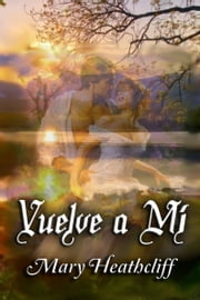Vuelve a mí ebook by Mary Heathcliff