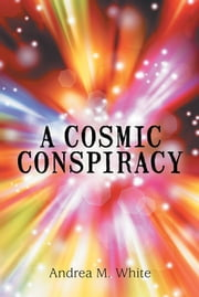 A Cosmic Conspiracy ebook by Andrea M. White