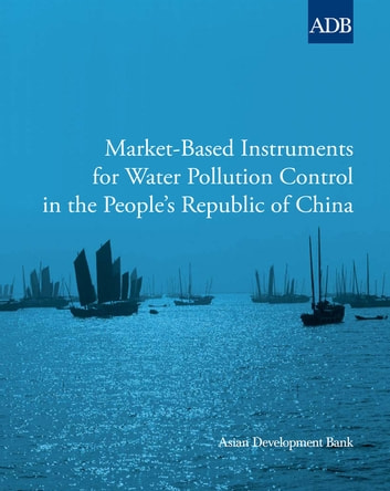Market-Based Instruments for Water Pollution Control in the People's Republic of China ebook by Asian Development Bank