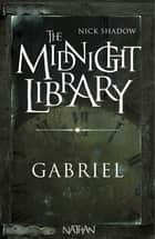 Gabriel - Mini Midnight Library ebook by Nick Shadow, Shaun Hutson, Alice Marchand