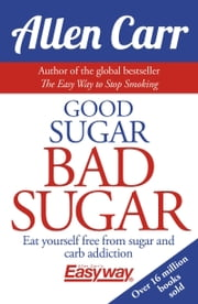 Good Sugar Bad Sugar ebook by Allen Carr