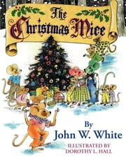 The Christmas Mice ebook by John White,Dorothy L. Hall