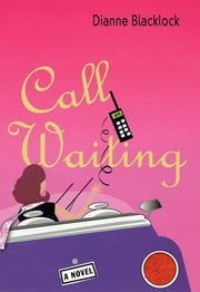 Call Waiting - A Novel ebook by Dianne Blacklock