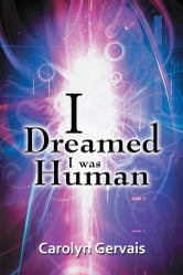 I Dreamed I Was Human - Awakening from the Illusion ebook by Carolyn Gervais