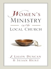 Women's Ministry in the Local Church ebook by J. Ligon Duncan,Susan Hunt