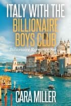 Italy with the Billionaire Boys Club - Billionaire Romance Series, #21 ebook by Cara Miller