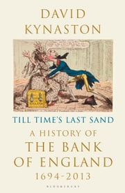 Till Time's Last Sand - A History of the Bank of England 1694-2013 ebook by David Kynaston