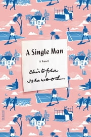 A Single Man - A Novel ebook by Christopher Isherwood