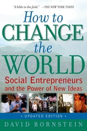 How to Change the World - Social Entrepreneurs and the Power of New Ideas, Updated Edition ebook by David Bornstein