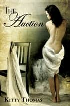 The Auction 電子書籍 by Kitty Thomas
