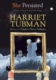 She Persisted: Harriet Tubman ebook by Andrea Davis Pinkney, Chelsea Clinton, Alexandra Boiger,...