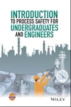 Introduction to Process Safety for Undergraduates and Engineers ebook by CCPS (Center for Chemical Process Safety)