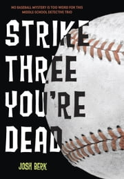 Strike Three, You're Dead ebook by Josh Berk
