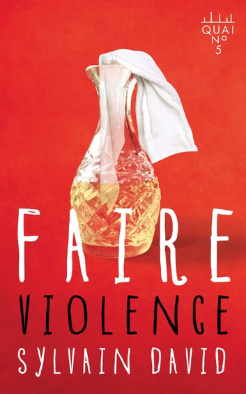 Faire violence ebook by Sylvain David