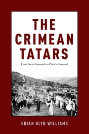 The Crimean Tatars - From Soviet Genocide to Putin's Conquest ebook by Brian Glyn Williams