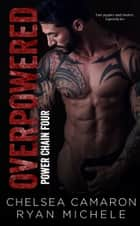 OverPowered (Power Chain Book 4) ebook by Ryan Michele, Chelsea Camaron