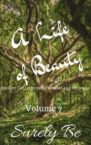 A Life of Beauty Volume 7 - A Life of Beauty, #7 ebook by Surely Be