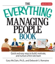 The Everything Managing People Book: Quick And Easy Ways to Build, Motivate, And Nurture a First-rate Team ebook by Gary R. McClain,Deborah S. Romaine
