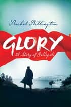 Glory - A Story of Gallipoli ebook by Rachel Billington