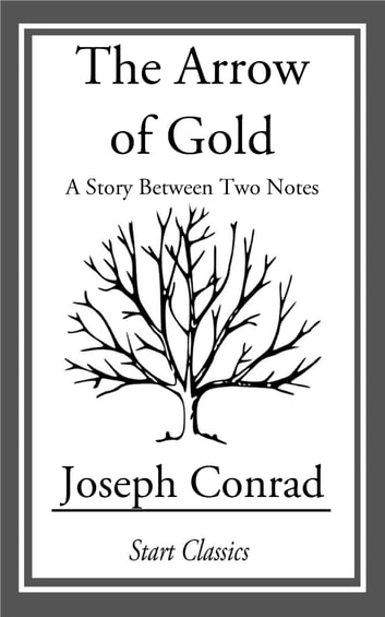 The Arrow of Gold - A Story Between Two Notes ebook by Joseph Conrad