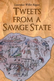 Tweets from a Savage State ebook by Lawrence Willet Ragan